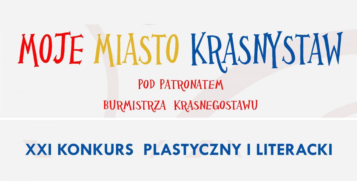 """XXI Konkurs Plastyczny i Literacki """"Moje Miasto Krasnystaw"""""""